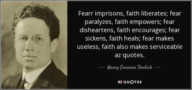 quote-fearr-imprisons-faith-liberates-fear-paralyzes-faith-empowers-fear-disheartens-faith-harry-emerson-fosdick-53-24-42